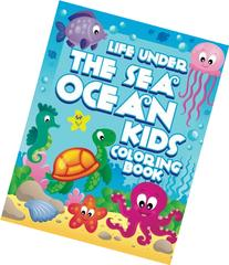 Life Under The Sea: Ocean Kids Coloring Book