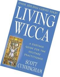 Living Wicca: A Further Guide for the Solitary Practitioner