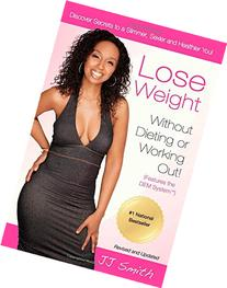 Lose Weight Without Dieting or Working Out: Discover Secrets