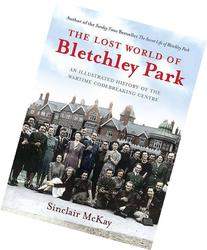 Lost World of Bletchley Park: An illustrated History of the
