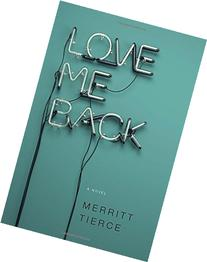 Love Me Back: A Novel