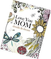 Love You MOM: doodle & dream: A beautiful and inspiring