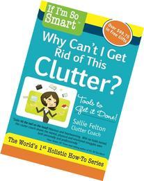 If I'm So Smart, Why Can't I Get Rid of This Clutter?: Tools