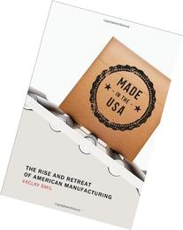Made in the USA: The Rise and Retreat of American