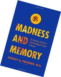 Madness and Memory: The Discovery of Prions--A New