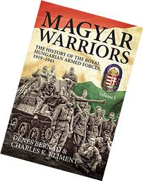 Magyar Warriors Volume 1: The History of the Royal Hungarian