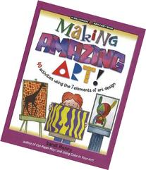 Making Amazing Art: 40 Activities Using the 7 Elements of