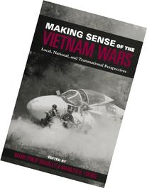 Making Sense of the Vietnam Wars: Local, National, and