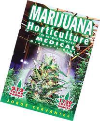 Marijuana Horticulture: The Indoor/Outdoor Medical Grower's