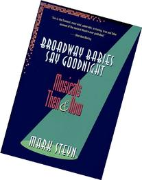 By Mark Steyn - Broadway Babies Say Goodnight: Musicals Then