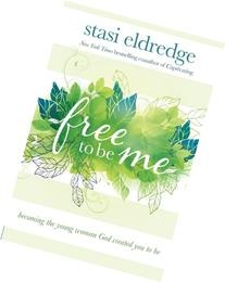 Free to Be Me: Becoming the Young Woman God Created You to