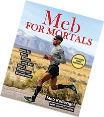 Meb For Mortals: How to Run, Think, and Eat like a Champion