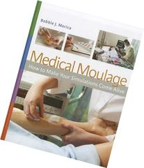 Medical Moulage How to Make Your Simulations Come Alive 1st