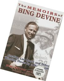 The Memoirs of Bing Devine: Stealing Lou Brock and Other