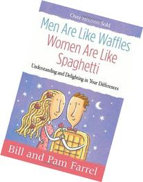 Men Are Like Waffles--Women Are Like Spaghetti: