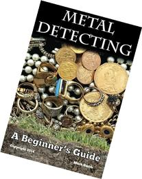 Metal Detecting: A Beginner's Guide: to Mastering the