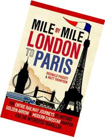 Mile by Mile: London to Paris: The Entire Route by Historic