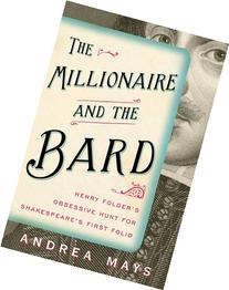 The Millionaire and the Bard: Henry Folger's Obsessive Hunt