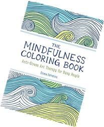 The Mindfulness Coloring Book: Anti-Stress Art Therapy for