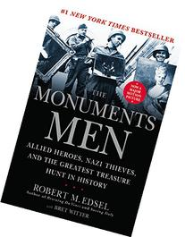 Monuments Men : Allied Heroes, Nazi Thieves, and the