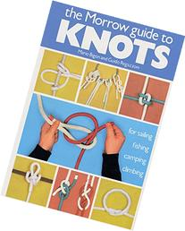 The Morrow Guide to Knots: for Sailing, Fishing, Camping,