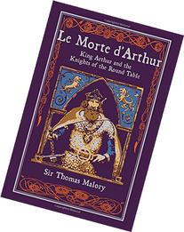 Le Morte d'Arthur: King Arthur and the Knights of the Round