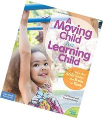 A Moving Child Is a Learning Child: How the Body Teaches the