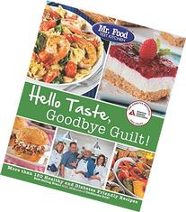 Mr. Food Test Kitchen's Hello Taste, Goodbye Guilt!: Over