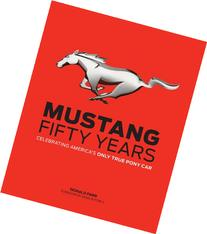 Mustang: Fifty Years: Celebrating America's Only True Pony