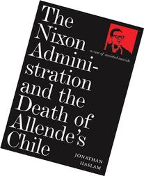 The Nixon Administration and the Death of Allende's Chile: A