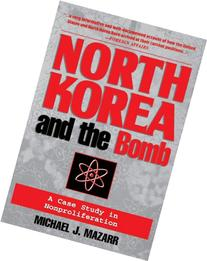 North Korea and the Bomb: A Case Study in Nonproliferation