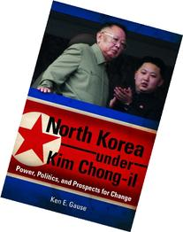 North Korea under Kim Chong-il: Power, Politics, and