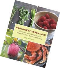 Northwest Essentials: Cooking with Ingredients That Define a
