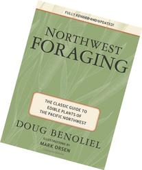 Northwest Foraging: The Classic Guide to Edible Plants of