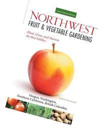 Northwest Fruit & Vegetable Gardening: Plant, Grow, and