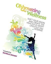 Ohhmazing Wellness: Shift Your Vision and Create the Healthy