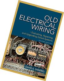 Old Electrical Wiring: Evaluating, Repairing, and Upgrading