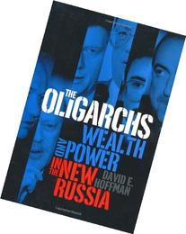 The Oligarchs: Wealth & Power in the New Russia