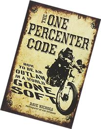 The One Percenter Code: How to Be an Outlaw in a World Gone