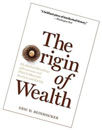 The Origin of Wealth: The Radical Remaking of Economics and