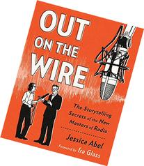 Out on the Wire: The Storytelling Secrets of the New Masters