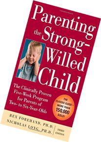 Parenting the Strong-Willed Child: The Clinically Proven