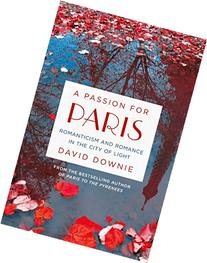 A Passion for Paris: Romanticism and Romance in the City of