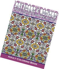 Patterns & Designs To Color For Healing Adult Coloring Book