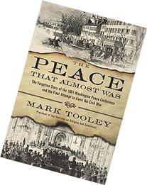 The Peace That Almost Was: The Forgotten Story of the 1861