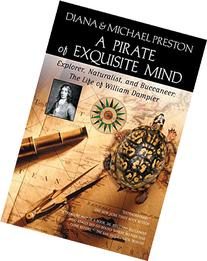 A Pirate of Exquisite Mind: The Life of William Dampier: