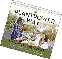 The Plantpower Way: Whole Food Plant-Based Recipes and