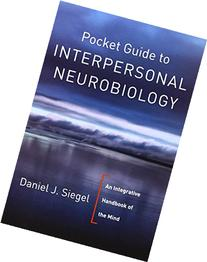 Pocket Guide to Interpersonal Neurobiology: An Integrative