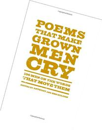Poems That Make Grown Men Cry: 100 Men on the Words That
