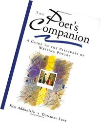 The Poet's Companion: A Guide to the Pleasures of Writing